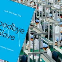 "The Shackles of Digital Freedom - a review of Jack Lichuan Qui's ""Goodbye iSlave"""